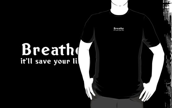 Breathe, it'll save your life by buddhabadges
