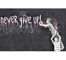 """never give up!"" Photographic Print"