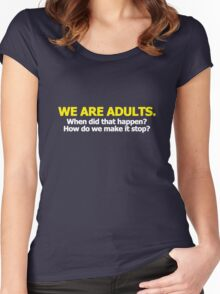 We are adults. When did that happen? How do we make it stop? Women's Fitted Scoop T-Shirt
