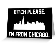 Bitch Please, I'm From Chicago Greeting Card