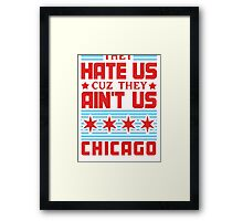 They Hate Us Cuz They Ain't Us - Chicago Framed Print