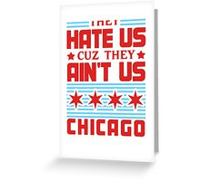 They Hate Us Cuz They Ain't Us - Chicago Greeting Card