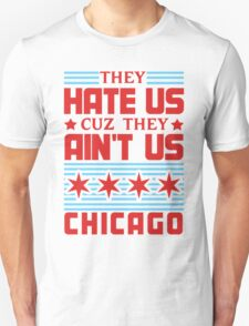 They Hate Us Cuz They Ain't Us - Chicago T-Shirt