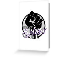 Reckless drivers unite Greeting Card