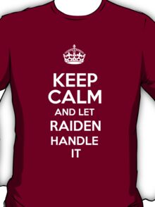 Keep calm and let Raiden handle it! T-Shirt