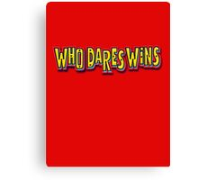 Who Dares Wins Canvas Print