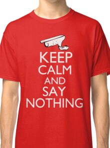 Keep Calm and Say Nothing Classic T-Shirt