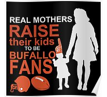 Real Mothers Raise Their Kids To Be Bufallo Fans Poster