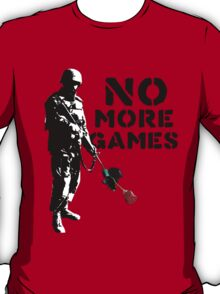 No More Games T-Shirt
