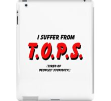 I Suffer From TOPS! iPad Case/Skin