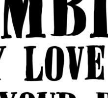 Zombies Only Love You For Your Brains... (light) Sticker