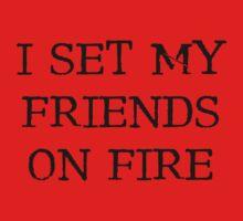 I set my friends on fire... (light) by xTRIGx