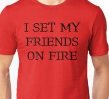 I set my friends on fire... (light) Unisex T-Shirt