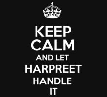 Keep calm and let Harpreet handle it! by RonaldSmith