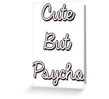 Cute But Psycho Greeting Card