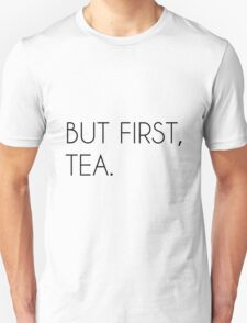 But First, Tea Unisex T-Shirt