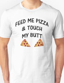 Feed Me Pizza & Touch My Butt Unisex T-Shirt