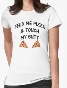 Feed Me Pizza & Touch My Butt Womens Fitted T-Shirt