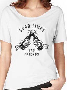 Good Times, Bad Friends Women's Relaxed Fit T-Shirt