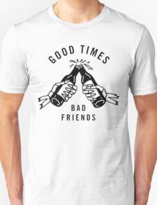 Good Times, Bad Friends Unisex T-Shirt