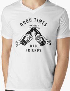 Good Times, Bad Friends Mens V-Neck T-Shirt