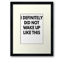 I Definitely Did Not Wake Up Like This Framed Print