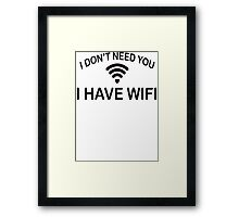 I Don't Need You, I Have Wifi Framed Print