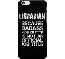 Librarian Because Badass Mother F****r Is Not An Official Job Title - Tshirts iPhone Case/Skin