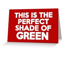 This t-shirt is the perfect shade of green Greeting Card