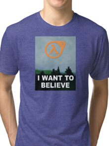 I Want To Believe - Half Life 3 Tri-blend T-Shirt