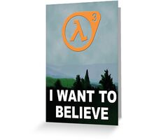 I Want To Believe - Half Life 3 Greeting Card