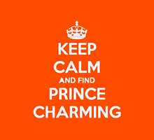 Keep Calm And Find Prince Charming Unisex T-Shirt