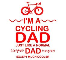 I'm A Cycling Dad - Red Font T Shirts, Stickers and Other Gifts Photographic Print