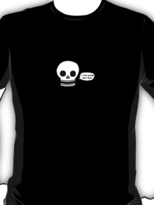 Cool death skull I live inside your face T-Shirt