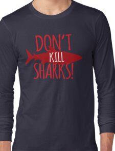 Don't KILL SHARKS! Long Sleeve T-Shirt