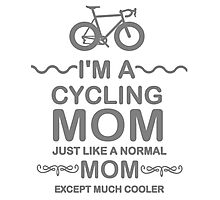 I'm A Cycling Mom - Grey Font T Shirts, Stickers and Other Gifts Photographic Print