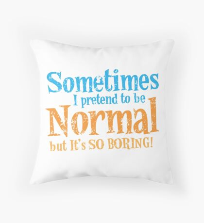 Sometimes I pretend to be normal but it's SO BORING! distressed version Throw Pillow