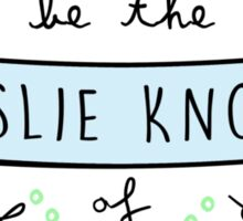 Be the Leslie Knope of Whatever You Do - Blue & Green Sticker