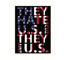 They Hate US Cuz They Ain't US - T-shirts & Hoodies Art Print