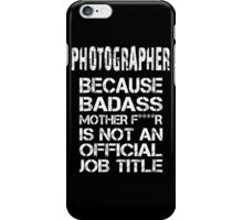 Photographer Because Badass Mother F****r Is Not An Official Job Title -Tshirts iPhone Case/Skin