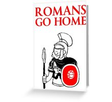 Romans Go Home T Shirts, Stickers and Other Gifts Monty Python's Greeting Card