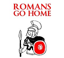 Romans Go Home T Shirts, Stickers and Other Gifts Monty Python's Photographic Print
