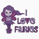 I Love Fairies by Amy-lee Foley