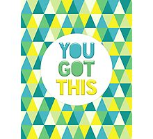 You Got This Photographic Print