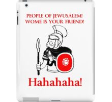 People of jewusalem! Wome is your fwiend! T Shirts, Stickers and Other Gifts Monty Python's iPad Case/Skin