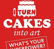 i turncakes in to art what's your surperpower by teeshirtz