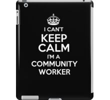 I can't keep calm I'm a Community Worker! iPad Case/Skin