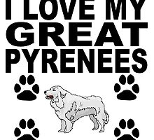 I Love My Great Pyrenees by GiftIdea