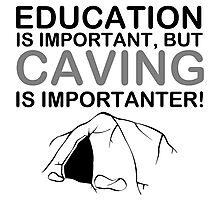 Caving - Education Is Important But Caving Is Importanter! T Shirts, Stickers and Other Gifts Photographic Print