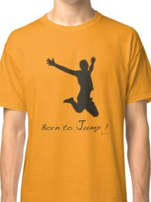 Born To jump ! Classic T-Shirt